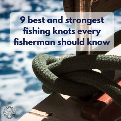9 best and strongest fishing knots every fisherman should know